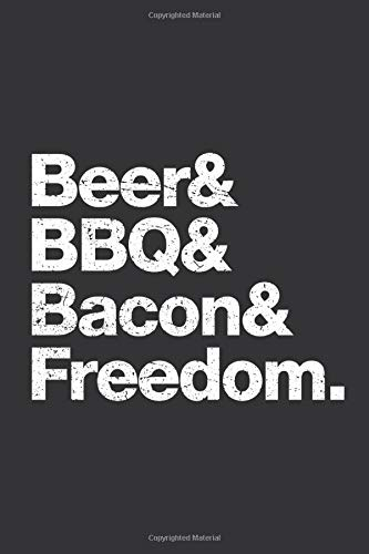 Pitmaster's Log Book and BBQ Cooking Journal: Beer Bacon BBQ Freedom Funny Indipendence Day | Take Notes, Track your times and temps, Refine Process, ... the Best BBQ Recipes - Meat Not Included!