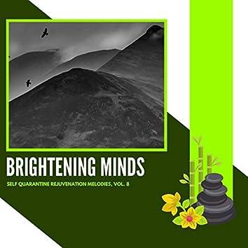 Brightening Minds - Self Quarantine Rejuvenation Melodies, Vol. 8