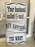 CELYCASY Your Husband Called he Said to Buy Anything You Want Wooden Sign,Boutique Sign,Shop Decor,Store Sign, Business Sign, Rustic Sign
