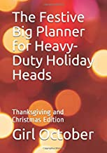 The Festive Big Planner for Heavy-Duty Holiday Heads: Thanksgiving and Christmas Edition