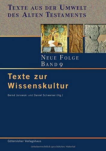 Texte zur Wissenskultur (Texte aus der Umwelt des Alten Testaments. Neue Folge. (TUAT.NF), Band 9)
