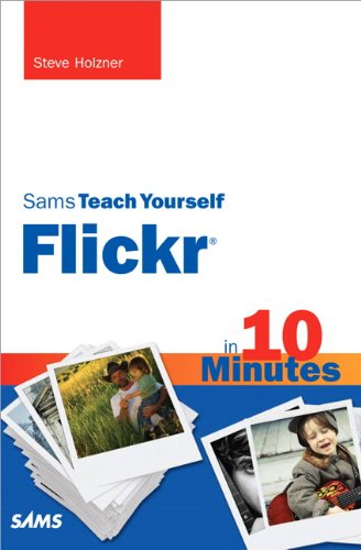 Sams Teach Yourself Flickr in 10 Minutes (Sams Teach Yourself -- Minutes)