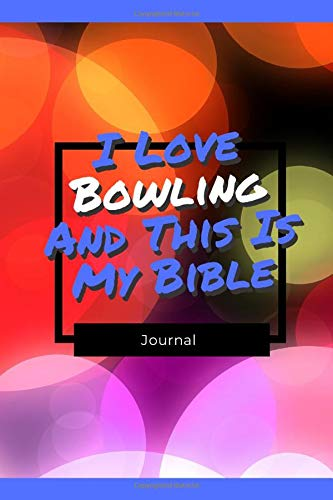 I Love Bowling And This Is My Bible: Funny Gift For Bowling Lovers - Lined Notebook: Thick Journal With Quote (120 Pages - Size 6 x 9 Inches) (Notebooks, Band 15)