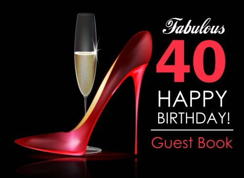 Fabulous 40 Happy Birthday Guest Book: 40th Birthday Guest Book for Women with Red Stilettos & Champagne Cover, Message Book for 40th Birthday Party, Keepsake Gift