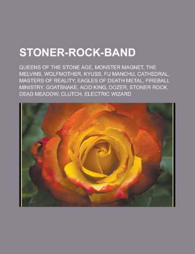 Stoner-Rock-Band: Queens of the Stone Age, Monster Magnet, The Melvins, Wolfmother, Kyuss, Fu Manchu, Cathedral, Masters of Reality, Eagles of Death ... Rock, Dead Meadow, Clutch, Electric Wizard
