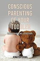 Conscious Parenting of Your Toddler: Toddler Discipline & Behaviour