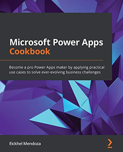 Microsoft Power Apps Cookbook: Become a pro Power Apps maker by applying practical use cases to solv
