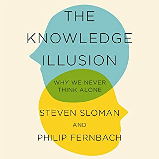 The Knowledge Illusion     Why We Never Think Alone              By:                                                                                                                                 Steven Sloman,                                                                                        Philip Fernbach                               Narrated by:                                                                                                                                 Mike Chamberlain                      Length: 9 hrs and 53 mins     23 ratings     Overall 4.0