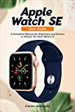 Apple Watch SE User Guide: A Complete Manual for Beginners and Seniors to Master the New Watch SE...
