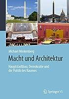 Macht und Architektur: Hauptstadtbau, Demokratie und die Politik des Raumes