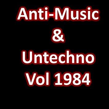 Anti-Music & Untechno Vol 1984 (Strange Electronic Experiments blending Darkwave, Industrial, Chaos, Ambient, Classical and Celtic Influences)