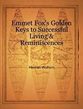 Emmet Fox's Golden Keys to Successful Living & Reminiscences