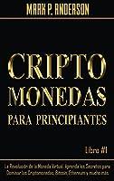 Criptomonedas Para Principiantes Libro #1: La Revolución de la Moneda Virtual. Aprenda los Secretos para Dominar las Criptomonedas, Bitcoin, Ethereum y mucho más.