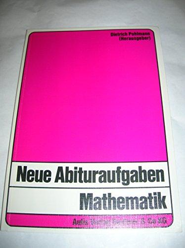 Neue Abituraufgaben Mathematik: 46 Aufgaben - entsprechend EPA-Beschluß der KMK