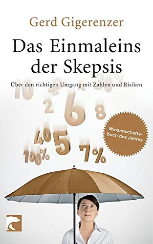 Gigerenzer Gerd, Das Einmaleins der Skepsis. Über den richtigen Umgang mit Zahlen und Risiken.