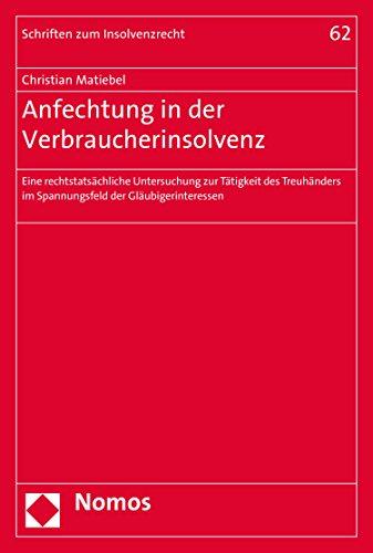 Anfechtung in der Verbraucherinsolvenz: Eine rechtstatsächliche Untersuchung zur Tätigkeit des Treuhänders im Spannungsfeld der Gläubigerinteressen (Schriften zum Insolvenzrecht 62)