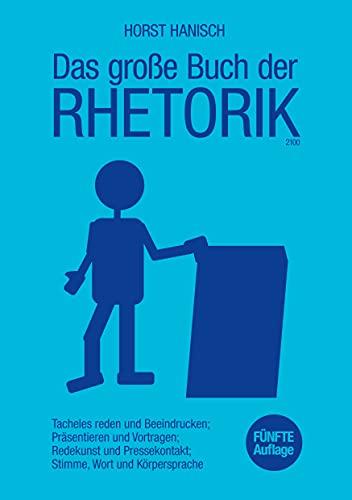 Das große Buch der Rhetorik 2100: Tacheles reden und Beeindrucken; Präsentieren und Vortragen; Redekunst und Pressekontakt; Stimme, Wort und Körpersprache (Soft Skills, Rhetorik, Kommunikation 2)