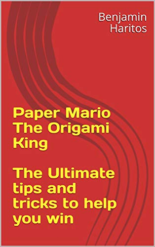 Paper Mario The Origami King: The Ultimate tips and tricks to help you win (NEW) (English Edition)