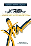 El Evangelio según San Ignacio: La vida de Cristo en los Ejercicios...