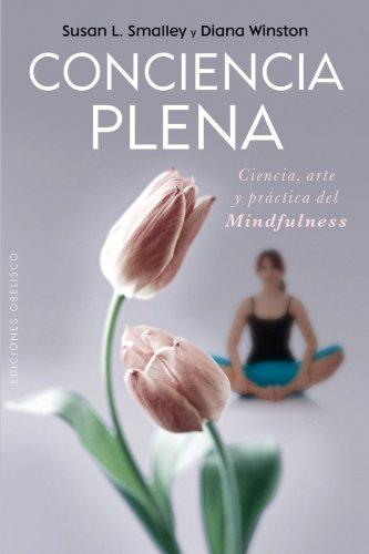 Conciencia Plena: La Ciencia, el Arte y la Practica del Mindfulness (PSICOLOGÍA)