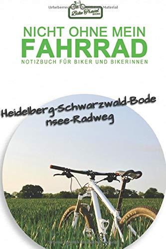 Heidelberg-Schwarzwald-Bodensee-Radweg: Nicht ohne mein Fahrrad - Notizbuch für Biker und Bikerinnen