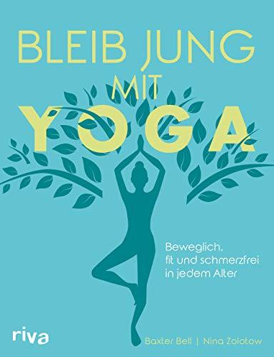 Bleib jung mit Yoga: Beweglich, fit und schmerzfrei in jedem Alter