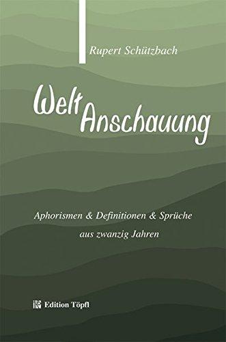 WeltAnschauung: Aphorismen & Definitionen & Sprüche aus zwanzig Jahren