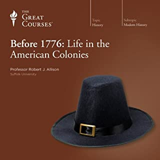 Before 1776: Life in the American Colonies                   By:                                                                                                                                 Robert J. Allison,                                                                                        The Great Courses                               Narrated by:                                                                                                                                 Robert J. Allison                      Length: 18 hrs and 33 mins     559 ratings     Overall 4.6