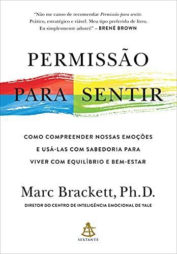 Permissão para sentir: Como compreender nossas emoções e usá-las com sabedoria para viver com equilíbrio e bem-estar (Portuguese Edition)