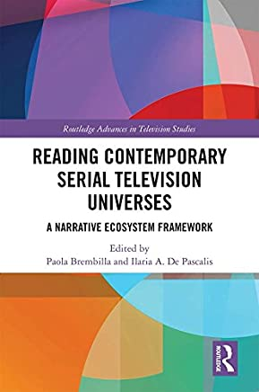 Reading Contemporary Serial Television Universes: A Narrative Ecosystem Framework (Routledge Advances in Television Studies) (English Edition)