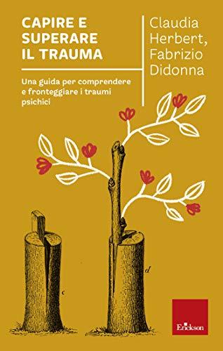 Capire e superare il trauma: Una guida per comprendere e fronteggiare i traumi psichici (Italian Edition)