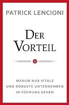 Der Vorteil: Warum nur vitale und robuste Unternehmen in Fuhrung gehen (German Edition)