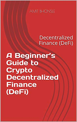 A Beginner's Guide to Crypto Decentralized Finance (DeFi): Decentralized Finance (DeFi) (English Edition)