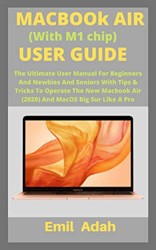 MACBOOK AIR (With M1 chip) USER GUIDE: The Ultimate User Manual For Beginners And Newbies And Seniors With Tips & Tricks To Operate The New Macbook Air ... MacOS Big Sur Like A Pro (English Edition)