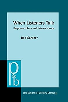 When Listeners Talk  Response tokens and listener stance  Pragmatics & Beyond New Series
