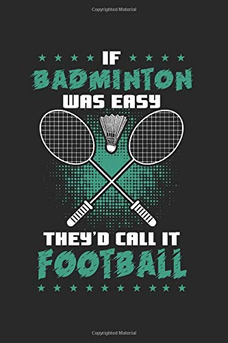 If Badminton Was Easy They'd Call It Football: Badminton Notebook/Journal With 120 Lined Pages (Lines) Including Page Number. As A Gift, A Great Idea ... Fans, Badminton  Lovers And Badminton Player