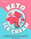Keto Ice Cream: Homemade Keto-Friendly Ice Creams, Frozen Dessert Recipes and Healthy Low Carb...