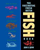 The Fascinating Freshwater Fish Book: How to Catch, Keep, and Observe Your Own Native Fish