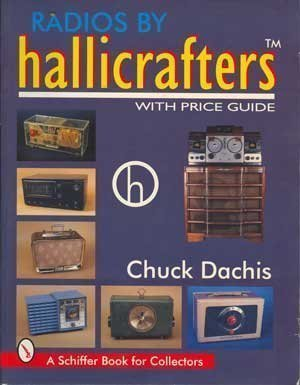 Radios by Hallicrafters: With Price Guide (Schiffer Book for Collectors)