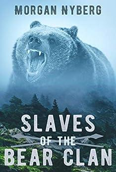 Slaves of the Bear Clan (The Raincoast Saga Book 5) by [Morgan Nyberg]