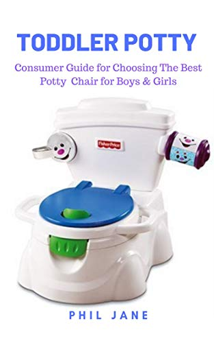 Toddler Potty: Consumer Guide for Choosing The Best Potty Chair for Boys & Girls