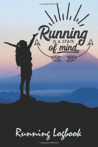 Running is a State of Mind Running Logbook: A Daily Running Training Guide