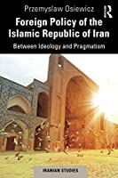 Foreign Policy of the Islamic Republic of Iran (Iranian Studies)