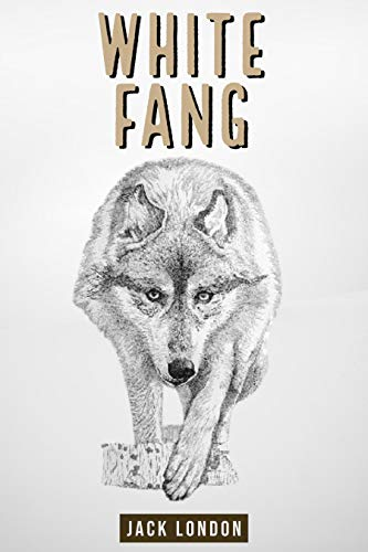 White Fang by Jack London: Classic Adventure Stories (Annotated) (English Edition)