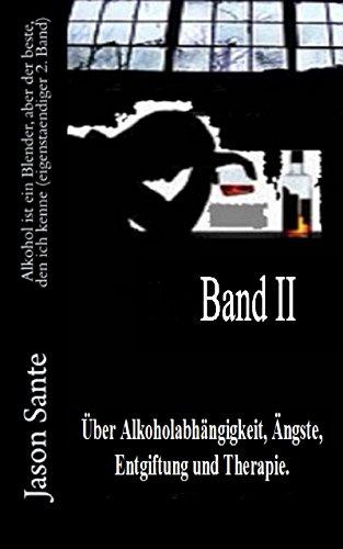 Alkohol ist ein Blender, aber der beste, den ich kenne (eigenständiger 2. Band): Über Alkoholabhängigkeit, Ängste, Entgiftung und Therapie (German Edition)