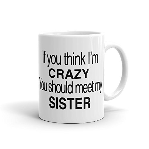 Taza divertida con texto en inglés 'If You Think I'm Crazy You Should Meet My Sister', divertida taza para hermanos, regalo para hermanos, regalo para hermanos, regalo para hermanos, 325 ml