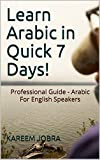 Learn Arabic in Quick 7 Days!: Professional Guide - Arabic For English Speakers (English Edition)