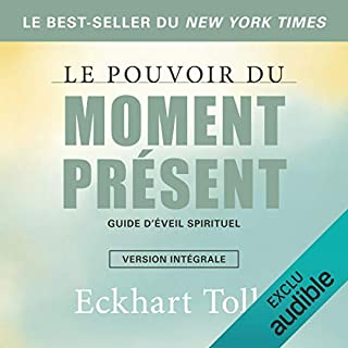 Le pouvoir du moment présent : Guide d'éveil spirituel                   Written by:                                                                                                                                 Eckhart Tolle                               Narrated by:                                                                                                                                 René Gagnon,                                                                                        Caroline Boyer                      Length: 9 hrs and 3 mins     32 ratings     Overall 4.8