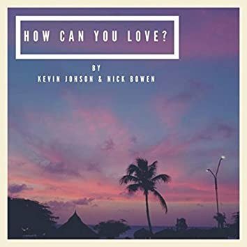 How Can You Love?