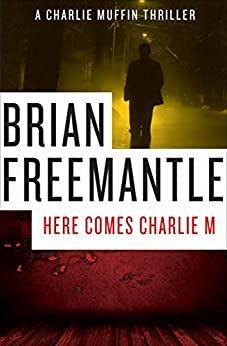 Here Comes Charlie M (The Charlie Muffin Series Book 2) by [Brian Freemantle]